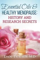 Essential Oils & Healthy Menopause: History and Research Secrets ebook by Dan Purser MD