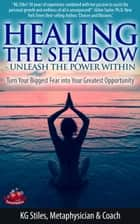 Healing the Shadow Unleash the Power Within Turn Your Biggest Fear Into Your Greatest Opportunity - Healing & Manifesting ebook by