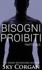 Bisogni Proibiti: Parte Due ebook by Sky Corgan