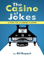 The Casino of Jokes: A Visit to a Gaming Casino ebook by Gil Ruppel