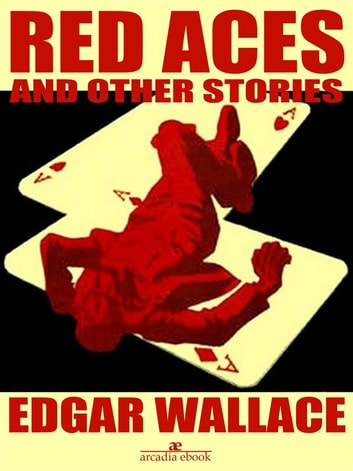 Red Aces and Other Stories (Illustrated) ebook by Edgar Wallace
