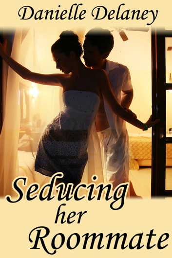 Seducing Her Roommate ebook by Danielle Delaney