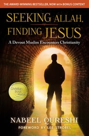 Seeking Allah, Finding Jesus - A Devout Muslim Encounters Christianity ebook by Nabeel Qureshi,Strobel