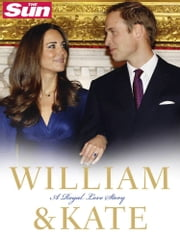 William and Kate: A Royal Love Story ebook by Sun, The