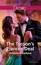 The Tycoon's Fiancée Deal ebook by Katherine Garbera