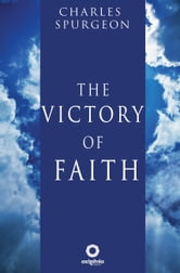 The Victory of Faith ebook by Charles Spurgeon