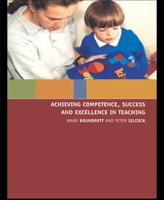Achieving Competence, Success and Excellence in Teaching ebook by Mark Brundrett,Peter Silcock
