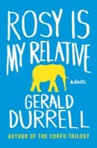 Rosy Is My Relative ebook by Gerald Durrell