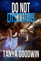 Do Not Disturb ebook by Tanya Goodwin