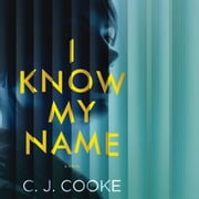 I Know My Name audiobook by C. J. Cooke
