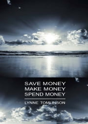 Save Money, Make Money, Spend Money - Live better ebook by Lynne Tomlinson