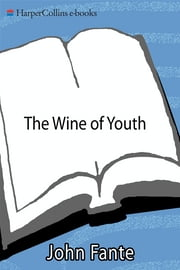 The Wine of Youth ebook by John Fante
