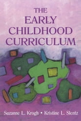 The Early Childhood Curriculum ebook by Suzanne Krogh,Kristine Slentz