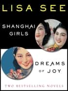 Shanghai Girls and Dreams of Joy: Two Bestselling Novels ebook by Lisa See