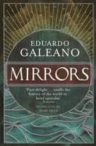 Mirrors - Stories Of Almost Everyone eBook by Eduardo Galeano, Mark Fried