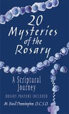 20 Mysteries of the Rosary - A Scriptural Journey ebook by M. Basil Pennington, OCSO
