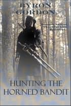 Hunting The Horned Bandit ebook by Byron Gordon