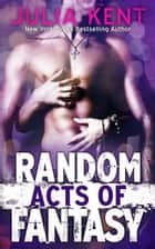 Random Acts of Fantasy (Random Book #3) - Romantic Comedy ebook by Julia Kent