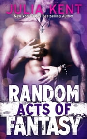 Random Acts of Fantasy (Random Book #3) ebook by Julia Kent