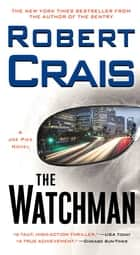 The Watchman - A Joe Pike Novel ebooks by Robert Crais