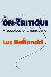 On Critique - A Sociology of Emancipation ebook by Luc  Boltanski