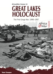 Great Lakes Holocaust - First Congo War, 1996–1997 ebook by Tom Cooper