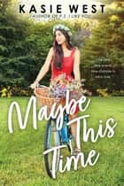 Maybe This Time ebook by Kasie West