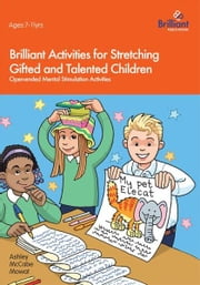 Brilliant Activities for Stretching Gifted and Talented Children ebook by McCabe Mowat, Ashley