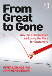 From Great to Gone - Why FMCG Companies are Losing the Race for Customers ebook by Mr Jimmi Rembiszewski,Prof Dr Peter Lorange