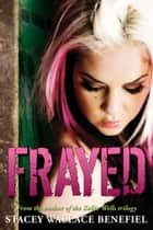 Frayed ebook by Stacey Wallace Benefiel