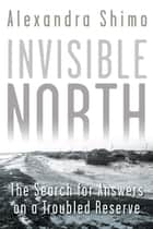 Invisible North ebook by Alexandra Shimo