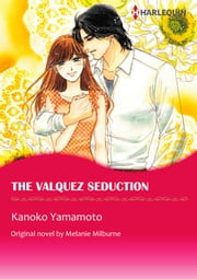 THE VALQUEZ SEDUCTION - Harlequin Comics 電子書 by Melanie Milburne, Kanoko Yamamoto