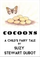 Cocoons ebook by Suzy Stewart Dubot