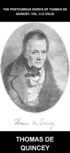 The Posthumous Works of Thomas De Quincey, Vol. II (2 vols) [mit Glossar in Deutsch] ebook by Thomas de Quincey, Eternity Ebooks
