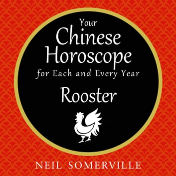 Your Chinese Horoscope for Each and Every Year - Rooster audiobook by Neil Somerville