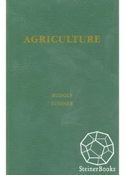 Agriculture - Spiritual Foundations for the Renewal of Agriculture ebook by Rudolf Steiner