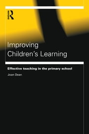 Improving Children's Learning - Effective Teaching in the Primary School ebook by Joan Dean