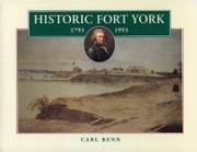 Historic Fort York, 1793-1993 ebook by Carl Benn,Henry N.R. Jackman