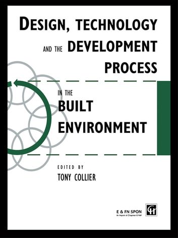 Design, Technology and the Development Process in the Built Environment ebook by Tom Collier