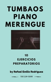 Tumbaos Piano Merengue - 10 Ejercicios Preparatorios ebook by Rafael Emilio Rodriguez