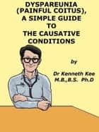 Painful Coitus or Dyspareunia, A Simple Guide To Causative Diseases ebook by Kenneth Kee