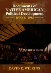 Documents of Native American Political Development: 1500s to 1933 ebook by David E. Wilkins