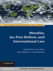Morality, Jus Post Bellum, and International Law ebook by Larry May,Andrew Forcehimes