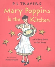 Mary Poppins in the Kitchen - A Cookery Book with a Story ebook by Dr. P. L. Travers,Mary Shepard