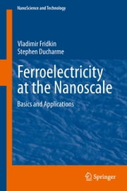 Ferroelectricity at the Nanoscale - Basics and Applications ebook by Vladimir Fridkin,Stephen Ducharme
