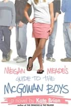 Megan Meade's Guide to the McGowan Boys ebook by Kate Brian