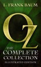 Oz: The Complete Collection - Illustrated ebook by L. Frank Baum