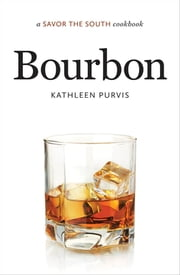 Bourbon - a Savor the South® cookbook ebook by Kathleen Purvis