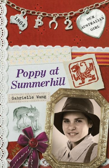 Our Australian Girl: Poppy at Summerhill (Book 2) - Poppy at Summerhill (Book 2) ebook by Gabrielle Wang