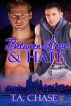 Between Love and Hate ebook by T.A. Chase